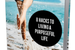8 Hacks To Living A Purposeful Life
