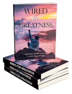 Wired for Greatness - How To Start Living A Legendary Life Ebook